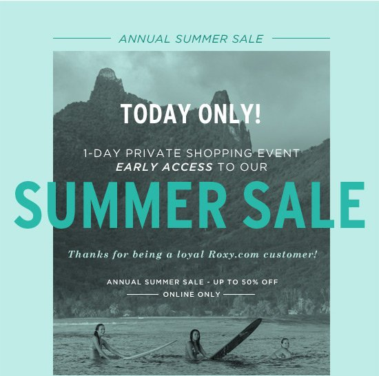 Annual Summer Sale. Today only! 1-day private shopping event early access to our SUMMER SALE