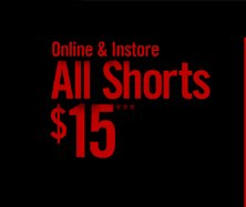 ONLINE ONLY - ALL SHORTS $15***