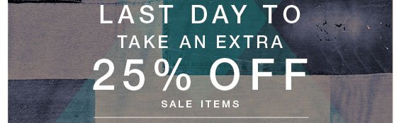 Last day to take an extra 25% off sale items