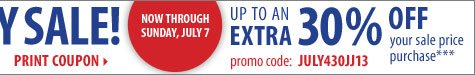 4th of JULY SALE! Up to an EXTRA 30% OFF your sale price purchase*** Print coupon.