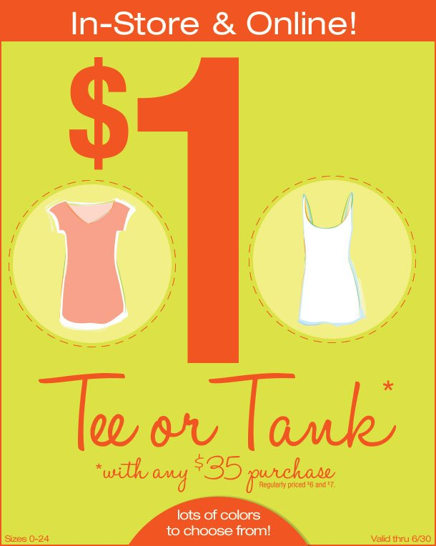 $1 Tee or Tank with Any $35 Purchase In Store & Online! Lots of Colors to Choose From!