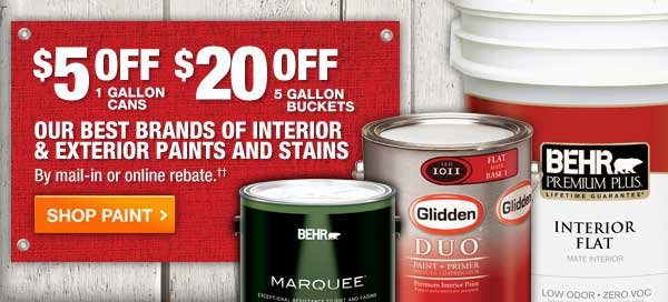 $5 OFF 1 Gallon, $20 OFF 5 Gallon Our Best Brands of Interior & Exterior Paints and Stains