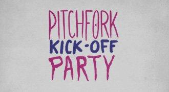 Pitchfork Kick-off Party
