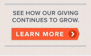 See how our giving continues to grow - Learn More