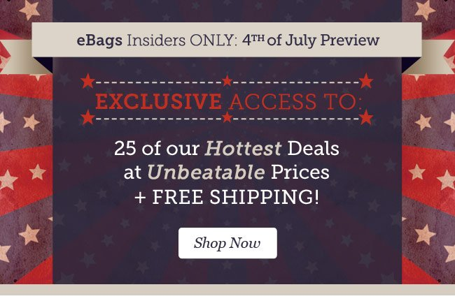 eBags Insiders Only: 4th of July Preview. Shop Now.