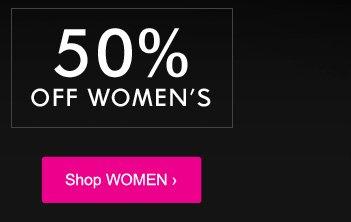 50% OFF WOMEN - Shop Now