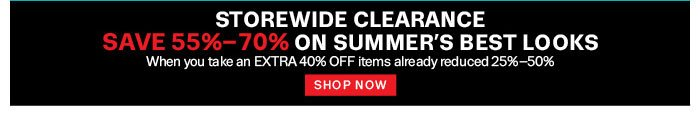 Storewide Clearance. Save 55%-70% on Summer's Best Looks. Shop Now.