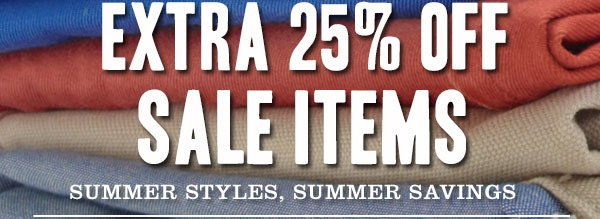 EXTRA 25% OFF SALE ITEMS - SUMMER STYLES, SUMMER SAVINGS