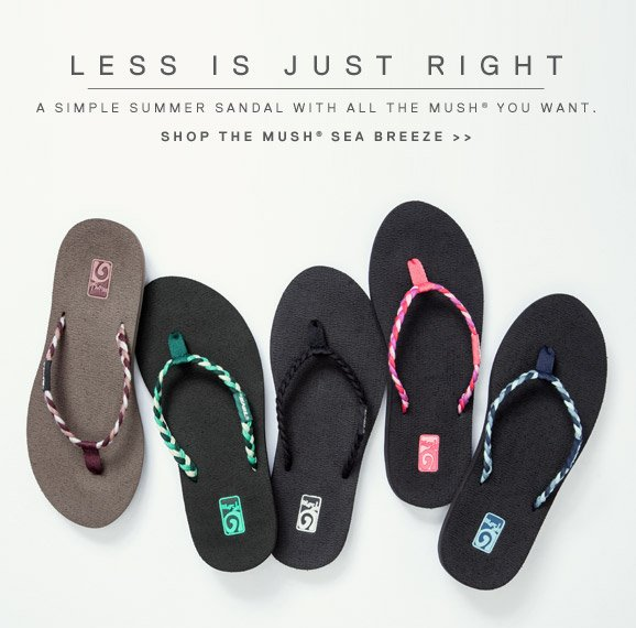 LESS IS JUST RIGHT - A simple summer sandal with all the mush you want. Shop the mush sea breeze >>
