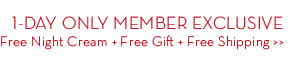 1-DAY ONLY MEMBER EXCLUSIVE. Free Night Cream + Free Gift + Free Shipping.