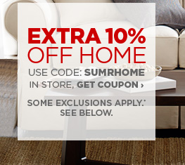 Extra 10% OFF HOME USE CODE: SUMRHOME IN STORE, GET COUPON  › SOME EXCLUSIONS APPLY.* SEE BELOW.