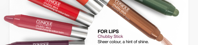 FOR LIPS Chubby  Stick. Sheer colour, a hint of shine.