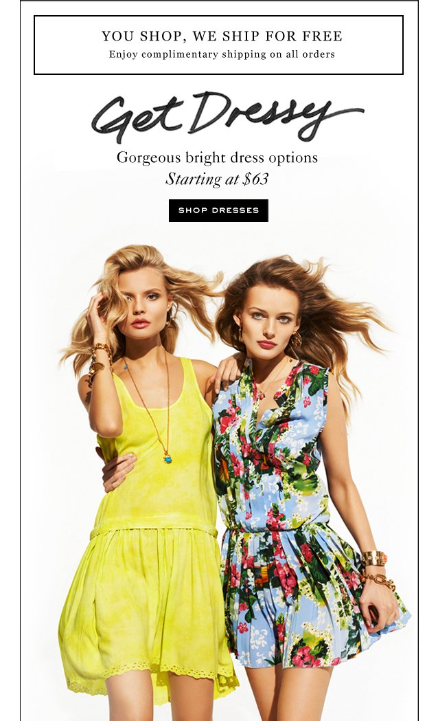 Get Dressy. Gorgeous bright dress options. Starting at 63 dollars. Shop Dresses.
