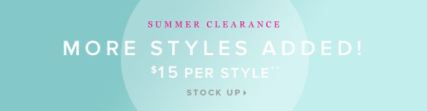 More Styles Added! SUMMER CLEARANCE $15 a Style** - - Stock Up