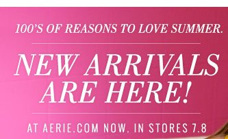 100's Of Reasons To Love Summer. | New Arrivals Are Here! | At Aerie.com Now. In Stores 7.8