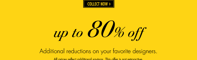 Additional reductions on your favorite designers.