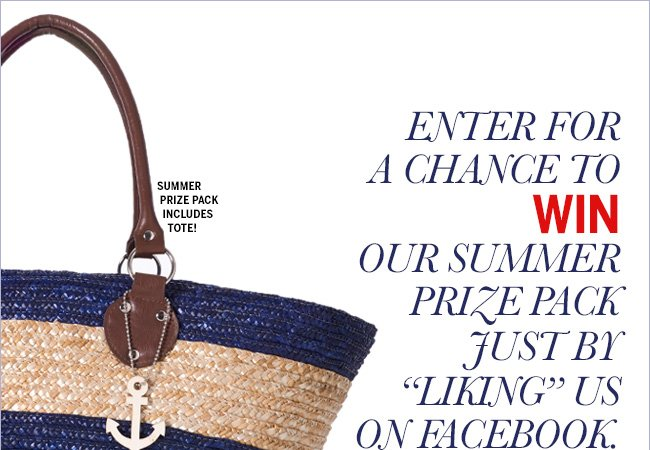 Enter for a chance to WIN our summer prize pack just by 'liking' us on Facebook. Summer prize pack includes tote!