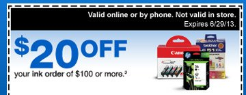 $20 off your ink order of $100  or more.3 Valid online or by phone. Not valid in store. Expires 6/29/13.