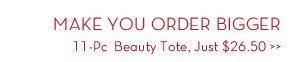 MAKE YOU ORDER BIGGER. 11-Pc Beauty Tote, Just $26.50.