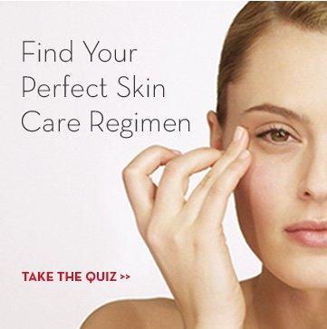 Find Your Perfect Skin Care Regimen. TAKE THE QUIZ.