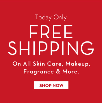 Today Only. FREE SHIPPING On All Skin Care, Makeup, Fragrance & More. SHOP NOW.