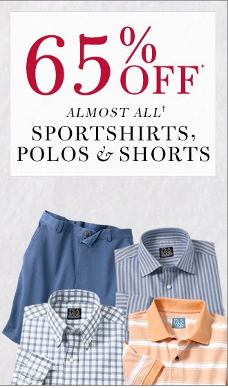 65% Off* Almost All† Sportshirts, Polos & Shorts