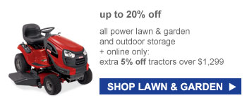 up to 20% off | SHOP LAWN & GARDEN