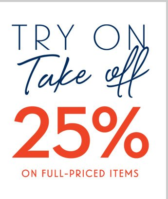 TRY ON | Take off | 25% ON FULL-PRICED ITEMS
