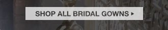 SHOP ALL BRIDAL GOWNS