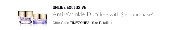 ONLINE EXCLUSIVE Anti-Wrinkle Duo free with $50 purchase*  Offer Code TIMEZONE2 See Details»