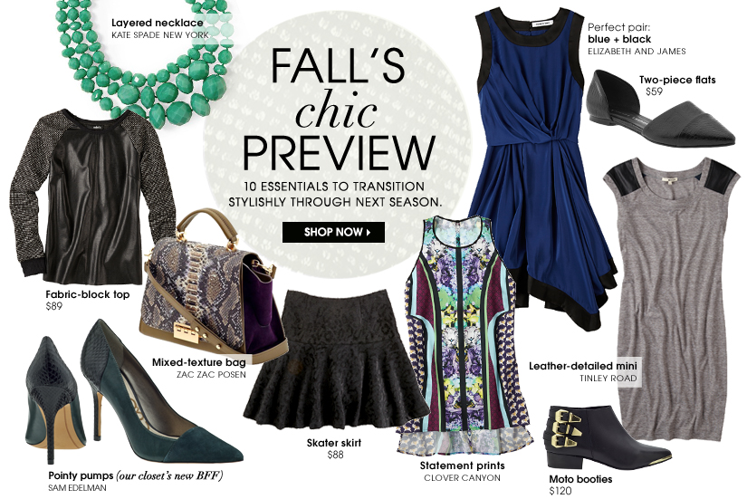 FALL'S chic PREVIEW. 10 ESSENTIALS TO TRANSITION STYLISHLY THROUGH NEXT SEASON. SHOP NOW
