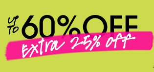 UP TO 60% OFF. extra 25% off