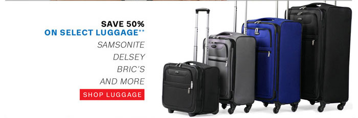 Save 50% on Select Luggage**. Shop Luggage.