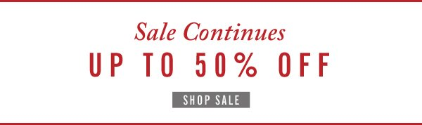 Sale Continues Up to 50% Off
