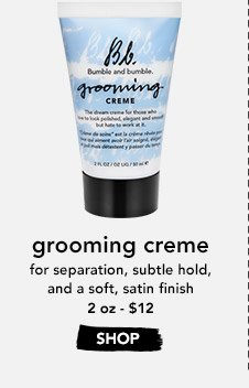grooming creme for separation, subtle hold, and a soft, satin finish 2 oz – $12 »SHOP