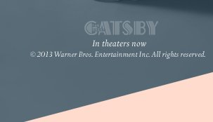''The Great Gatsby'' In theaters now © 2013 Warner Bros. Entertainment Inc. All rights reserved.