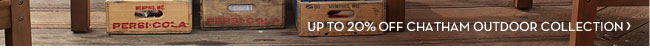 UP TO 20% OFF CHATHAM OUTDOOR COLLECTION