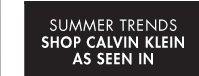 SUMMER TRENDS SHOP CALVIN KLEIN SHOP NOW