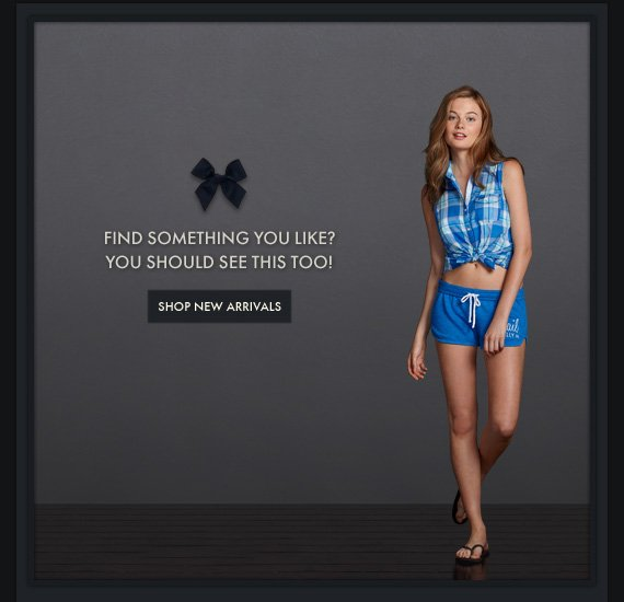 FIND SOMETHING YOU LIKE? YOU SHOULD SEE THIS TOO! SHOP NEW ARRIVALS