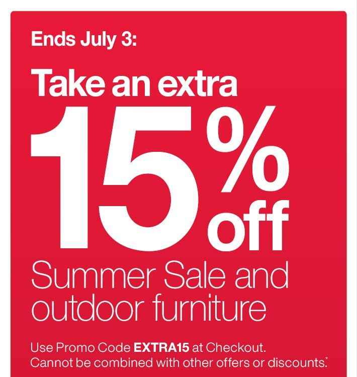 June 28-July 3 only: Take an extra 15% off  Summer Sale and outdoor furniture