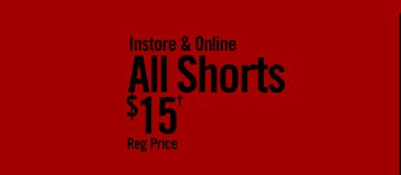 ALL SHORTS $15†