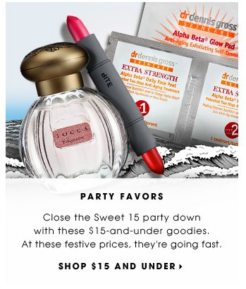 PARTY FAVORS. Close the Sweet 15 party down with these $15-and-under goodies. At these festive prices, they're going fast. Shop $15 and under.