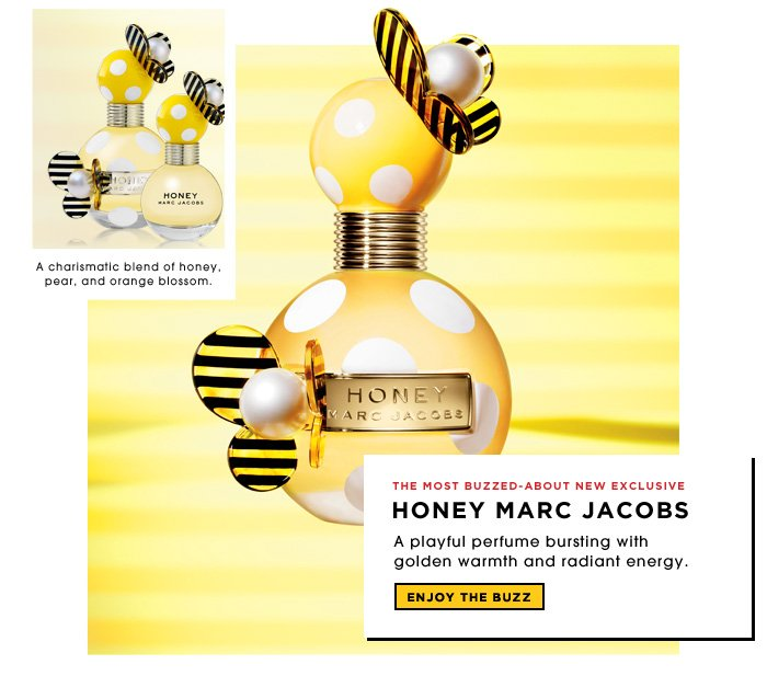Honey Marc Jacobs. A playful perfume bursting with golden warmth and radiant energy. A charismatic blend of honey, pear, and orange blossom. Enjoy the buzz.