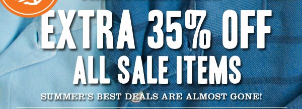 EXTRA 35% OFF ALL SALE ITEMS - Summer's best deals are almost gone!