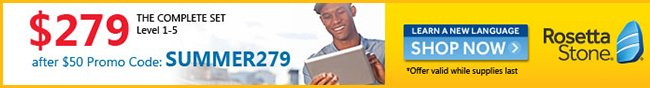 $279 AFTER $50 PROMO CODE: SUMMER279 --  ROSETTA STONE - THE COMPLETE SET LEVEL 1- 5. LEARN A NEW LANGUAGE, SHOP NOW. OFFER VALID WHILE SUPPLIES LAST.