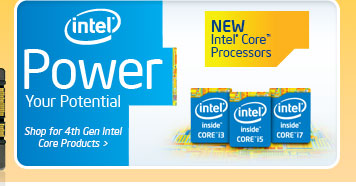 Intel Power Your Potential. Shop for 4th GEn Intel Core Products. New Intel Core Processors.