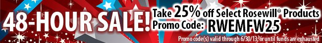 48-HOUR SALE! Take 25% off Select Rosewill Products, Promo Code: RWEMFW25. Promo code(s) valid through 6/30/13, or until funds are exhausted.