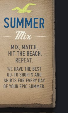 SUMMER MIX. MIX, MATCH, HIT THE BEACH,  REPEAT. WE HAVE THE BEST GO – TO SHORTS AND SHIRTS FOR EVERY DAY  OF YOUR EPIC SUMMER