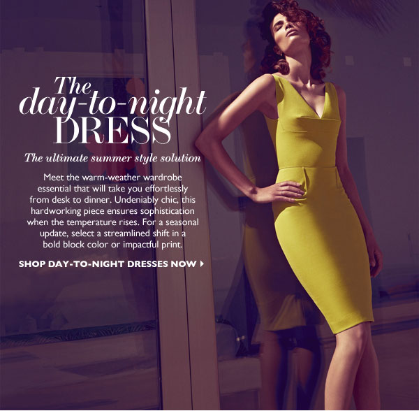 SHOP Day-To-Night Dresses Now