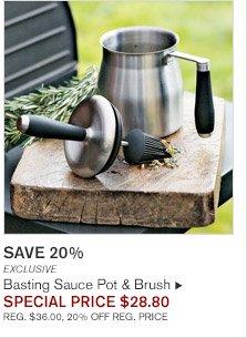 SAVE 20% -- EXCLUSIVE -- Basting Sauce Pot & Brush, SPECIAL PRICE $28.80 -- REG. $36.00, 20% OFF REG. PRICE